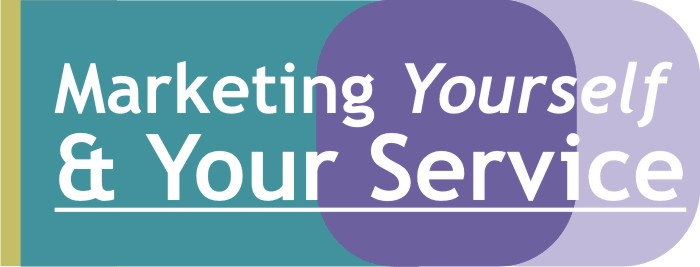 Marketing Yourself and Your Service