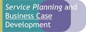 Service Planning and Business Case Development